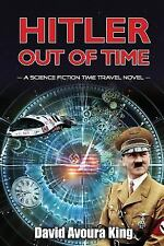 Hitler Out of Time : A Science Fiction Time Travel Novel: By King, David