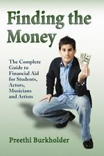 Finding the Money: The Complete Guide to Financial Aid for Students, Actors, Mus