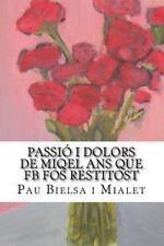 Passió I Dolors de Miqel Ans Que FB Fos Restitost by Pau Mialet (2016,...