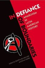 In Defiance of Boundaries : Anarchism in Latin American History (2015,...