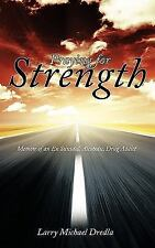 Praying for Strength : Memoir of an Ex Suicidal, Alcoholic, Drug Addict by...