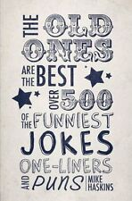 Old Ones are the Best Joke Book: Over 500 of the Funniest Jokes, One-liners an,