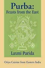 Purba: Feasts from the East: Oriya Cuisine from Eastern India: By Laxmi Parida