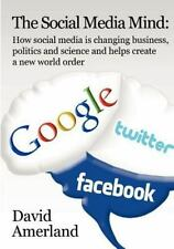 The Social Media Mind: How Social Media Is Changing Business, Politics and Scien