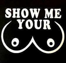 SHOW ME YOUR BOOBS TA-TAS DECAL STICKER CAR TRUCK CHEVY FORD HONDA VW DODGE JDM
