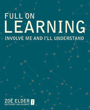 Full on Learning: Involve Me and I'll Understand by Zoe Elder (Paperback, 2012)