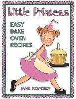 Little Princess Easy Bake Oven Recipes: 64 Easy Bake Oven Recipes for Girls (Pap
