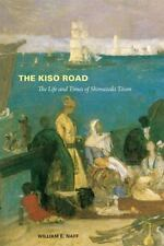 The Kiso Road: The Life and Times of Shimazaki Toson, Naff, William E.
