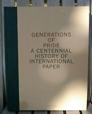 1998 GENERATIONS OF PRIDE A CENTENNIAL HISTORY OF INTERNATIONAL PAPER