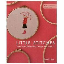 Little Stitches: 100+ Sweet Embroidery Designs and 12 Projects