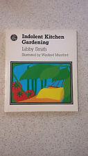 Indolent Kitchen Gardening by Libby Smith (Paperback, 1981)