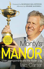 Monty's Manor: Colin Montgomerie and the Ryder Cup, By Iain Carter,in Used but A