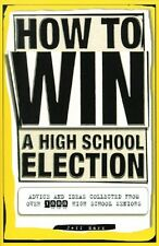 How To Win a High School Election : Advice and Ideas from Over 1,000 High School