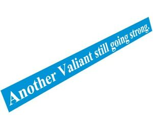"Chrysler Valiant - ""Another Valiant Still Going Strong"" Decal"