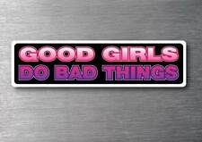 Good Girls do Bad Things  sticker 7 yr water & fade proof vinyl laptop ipad car