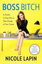 Boss Bitch: A Simple 12-Step Plan to Take Charge of Your Career - Nicole Lapin