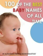 100 of the Best Baby Names of All Time by Alexander Trost and Vadim Kravetsky...