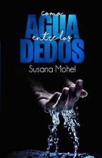 Como Agua Entre Los Dedos by Susana Mohel (2016, Paperback)