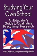 Qualitative Research Ser.: Studying Your Own School : An Educator's Guide to Qu…