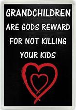 Grandchildren Are Gods Reward For Not Killing Your Kids Jumbo Fridge Magnet 161
