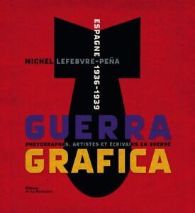 Guerra Grafica, Espagne 1936-1939. Photographes, artistes et écrivains en guerre