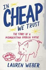 In Cheap We Trust: The Story of a Misunderstood American Virtue (Paperback or So