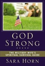 God Strong : The Military Wife's Spiritual Survival Guide by Sara Horn (2010, P…