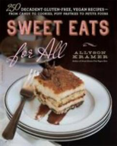 Sweet Eats for All : 250 Decadent Gluten-Free, Vegan Recipes--From Candy to...