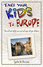 New, Take Your Kids to Europe: How to Travel Safely (and Sanely) in Europe with