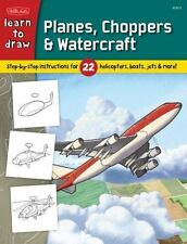 Learn to Draw Planes, Choppers & Watercraft: Step-by-step instructions for 22 he