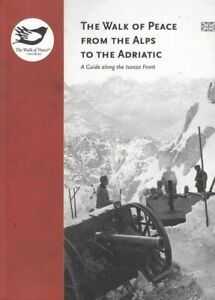 The Walk of Peace - From the Alps to the Adriatic - Guide along the Isonzo Front