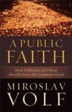 A Public Faith : How Followers of Christ Should Serve the Common Good by Mirosla