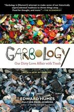 Garbology : Our Dirty Love Affair with Trash by Edward Humes (2013, Paperback)