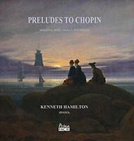 Kenneth Hamilton - Preludes To Chopin - Sonatas, Barcarolle, Polonaise [CD]