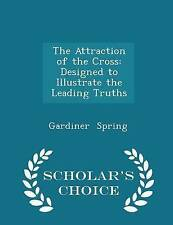 The Attraction of the Cross: Designed to Illustrate the Leading T 9781296194901