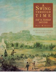 A Swing Through Time: Golf in Scotland 1457-1744 O Geddes Signed copy vgc
