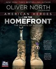 American Heroes: On the Homefront The Heart of Hero's by Oliver North NEW