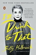 Ill Drink to That: A Life in Style, with a Twist by Betty Halbreich