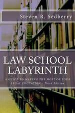 Law School Labyrinth : A Guide to Making the Most of Your Legal Education-...