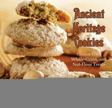 Ancient Heritage Cookies : Gluten-Free, Whole-Grain, and Nut-Flour Treats by...