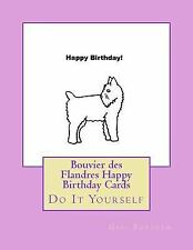 Bouvier des Flandres Happy Birthday Cards : Do It Yourself by Gail Forsyth.