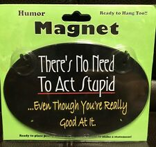 There'S No Need To Act Stupid Even Though Metal Refrigerator Magnet New