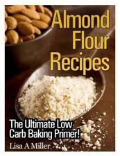 Almond Flour Recipes : The Ultimate Low Carb by Lisa A. Miller (2013, Paperback)