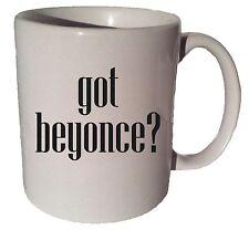 GOT BEYONCE quote 11 oz coffee tea mug
