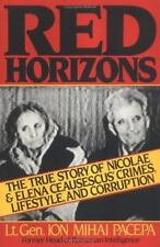 Red Horizons : The True Story of Nicolae and Elena Ceausescus' Crimes,...