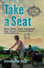 Take a Seat: One Man, One Tandem and Twenty Thousand Miles of Possibilities,Dom