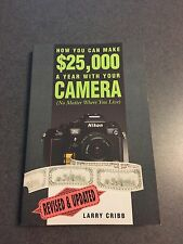 How You Can Make $25,000 a Year with Your Camera by Larry Cribb 1991 Paperback