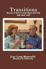 Transitions : Stories of How to Help Mom and Dad with Their Stuff by Jean...
