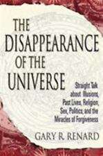 The Disappearance of the Universe : Straight Talk about Illusions, Past Lives, …