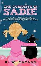 The Curiosity Of Sadie: A Collection Of 35 Individual Stories About An Indivi...